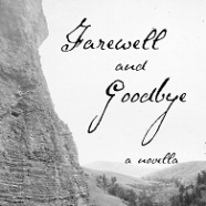 Farewell and Goodbye: A Novella